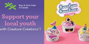 Thirty-one cents from the purchase of any Creature Creations item at Baskin-Robbins, September 1 through to October 31, will go to support the work of Boys and Girls Clubs in communities across Canada.